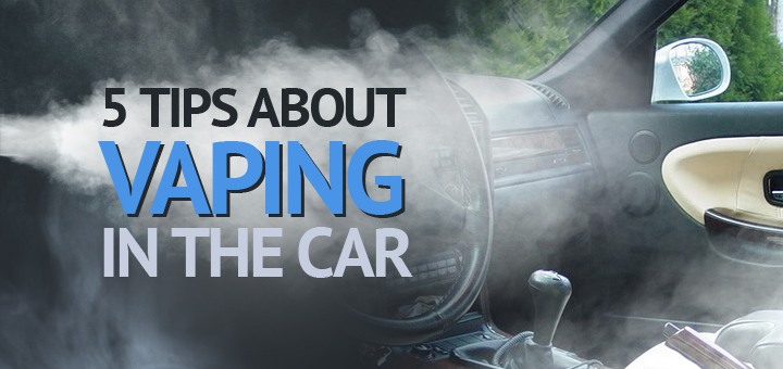 Tips About Vaping in the Car